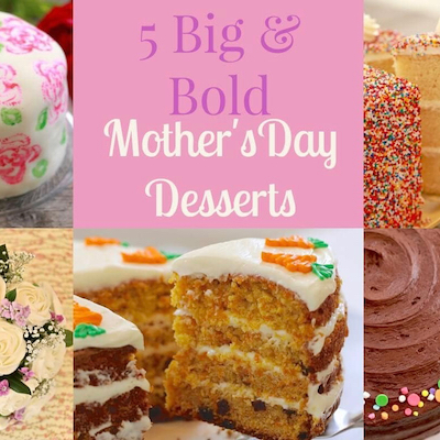 5 Big & Bold Mother's Day Desserts